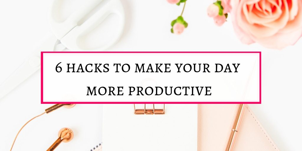 6 hacks to make your day more productive