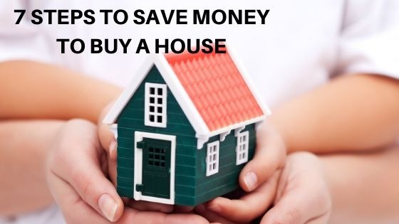 ATEPS TO SAVE MONEY TO BUY A HOUSE