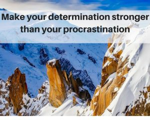 Determination is the enemy of procrastination