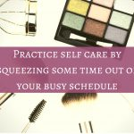 How to practice self care with busy schedule
