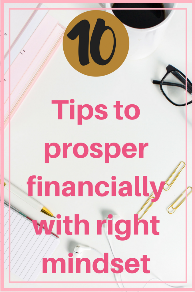 Prosper financially with these tips. You need to have right mindset to live ina financial prosperity.