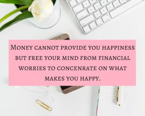 Money cannot provide you happiness but provides ypu with the means to be happy.