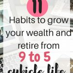 Habits for growing your wealth to retire from cubicle life