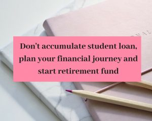 Don't accumulate debt and start retirement fund