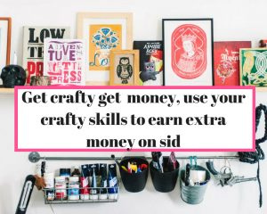Crafts can get you money if you are ready to put hardwork