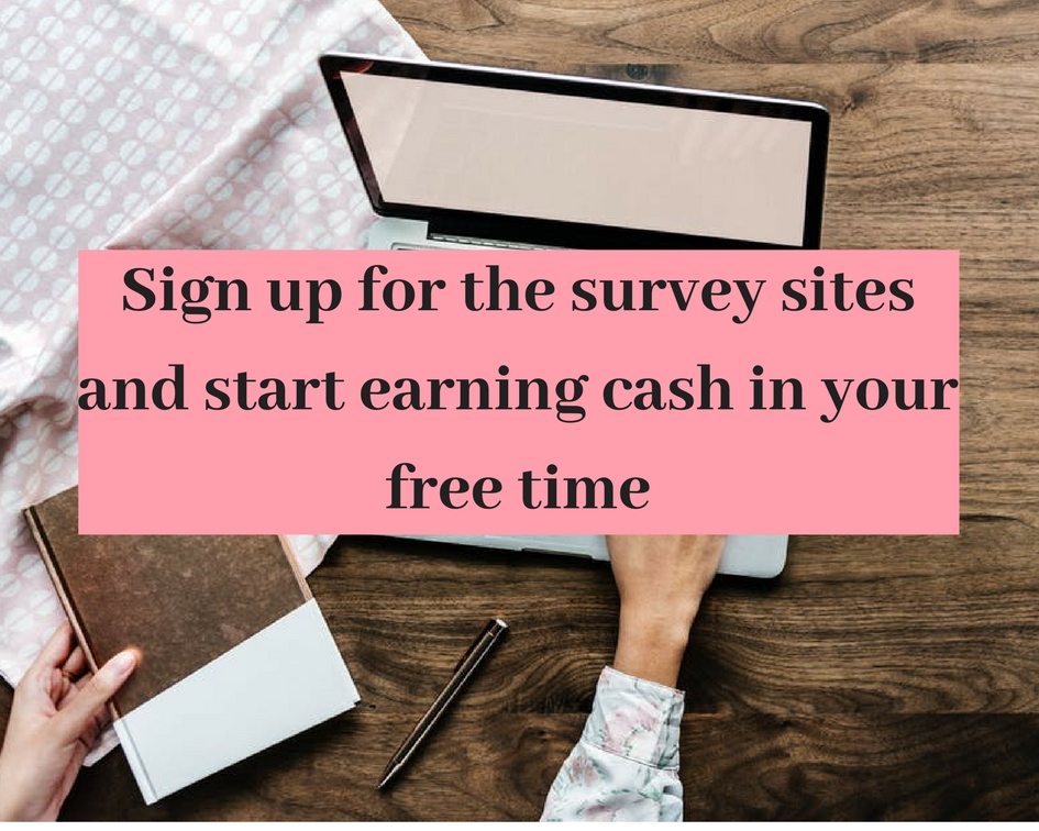 Sign up for the survey sites and start earning cash in your free