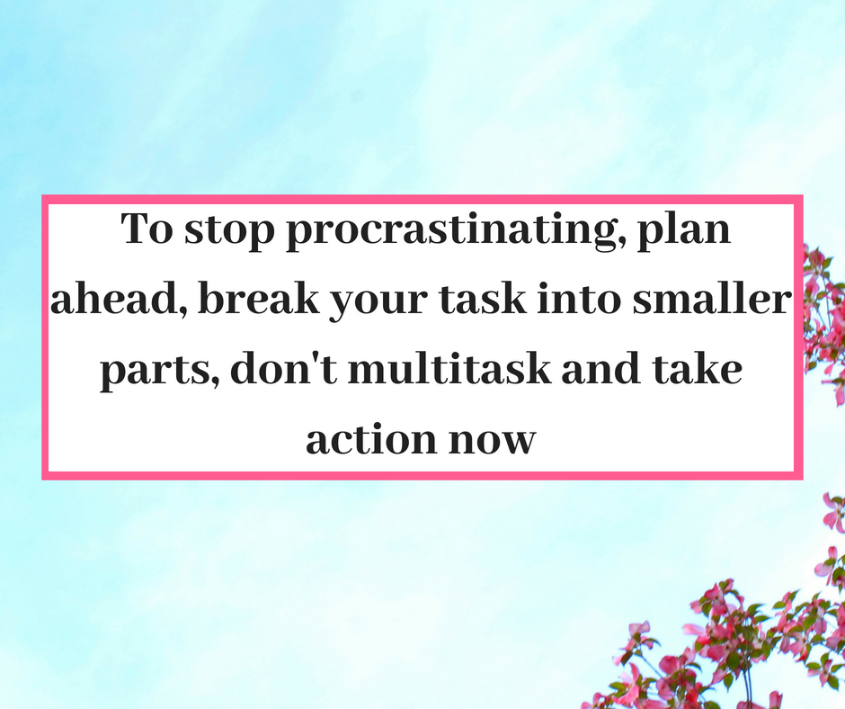 To stop procrastinating, plan ahead and break your task into smaller parts