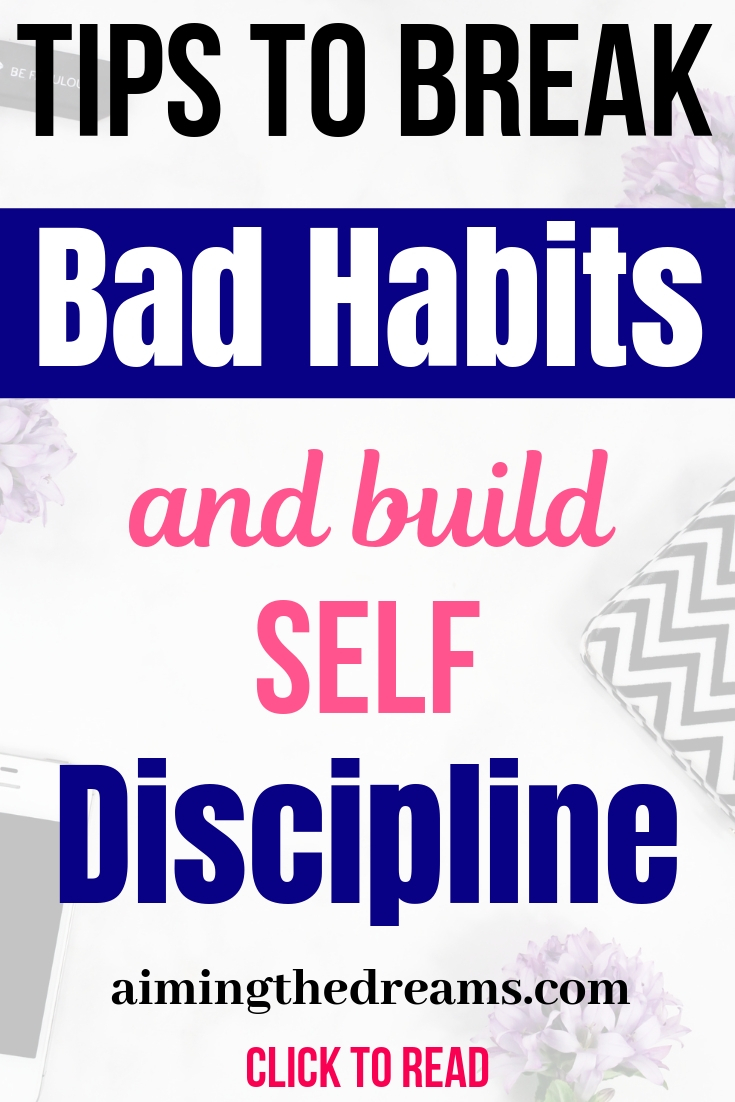 Tips to break bad habits and build self discipline to live a happy and productive life.