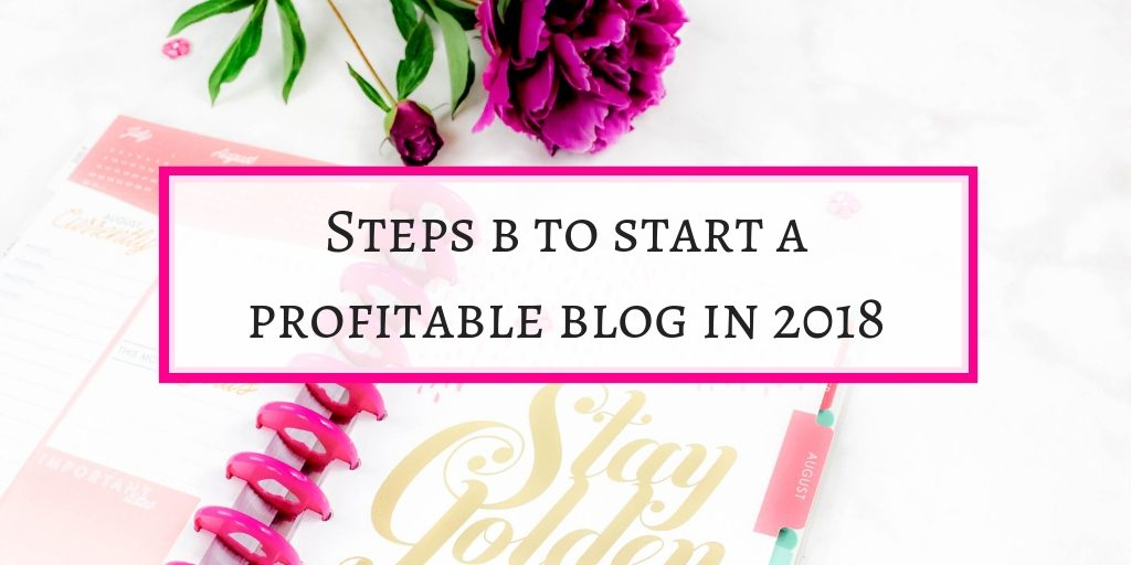 Steps to start profitable blog in 2018