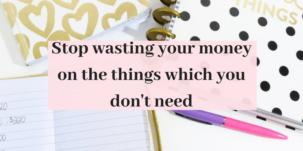 Stop wasting money on things you don't need