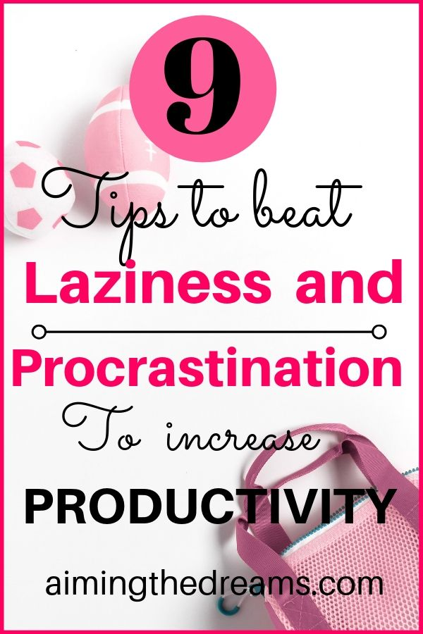 Tips to beat laziness and procrastination to be more productive