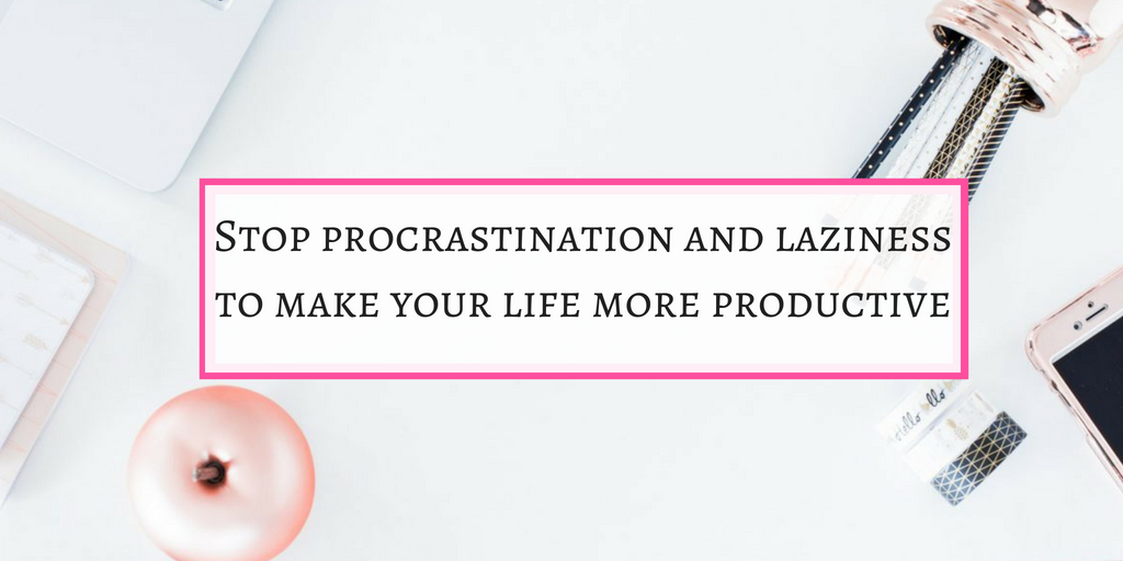 Stop procrastination and laziness to be productive