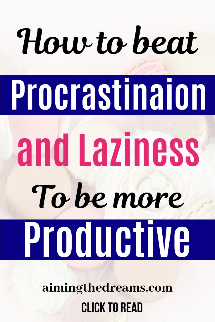 Beat procrastination and laziness to be more productive. Set goals and work on them for success.