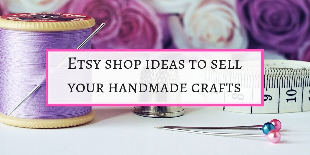 Etsy shop ideas to sell your creations on etsy