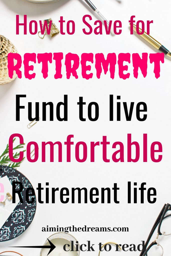 Tips to save for retirement plan to live comfortably after retirement.