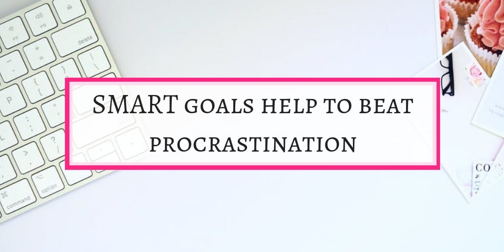 Set SMART goals help to beat procrastination