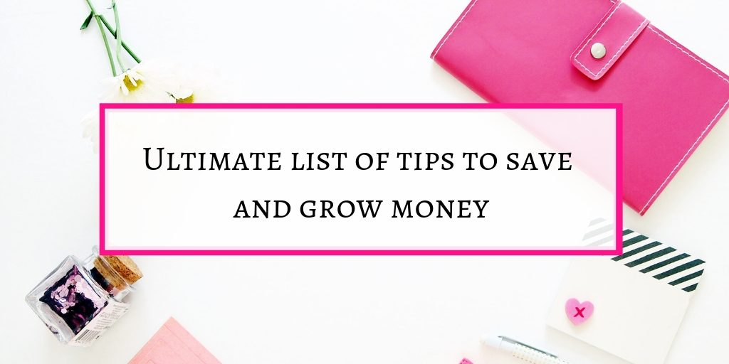 Ultimate list of tips to save and grow money