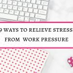 9 ways to relieve stress from work pressure