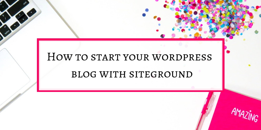 How to start your wordpress blog with siteground