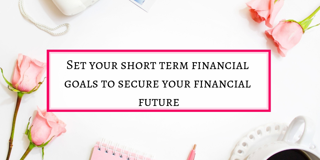 Set your short term financial goals