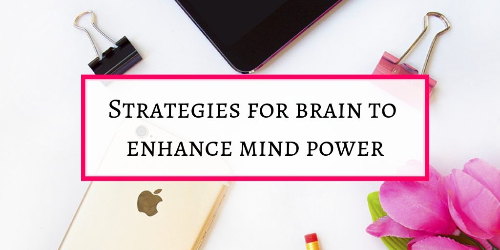 Strategies for brain to enhance your brain power