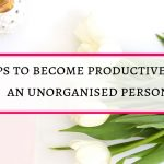 How to be productive as a disorganised person