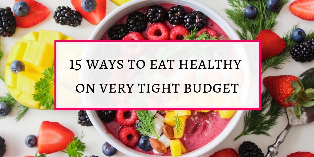 15 ways to eat healthy on very tight budget