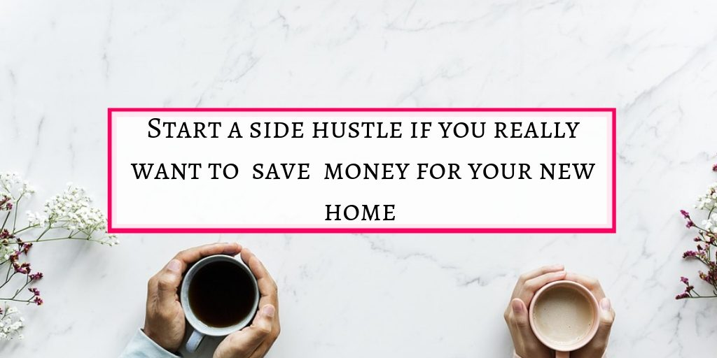 start a side hustle to save money for home loan