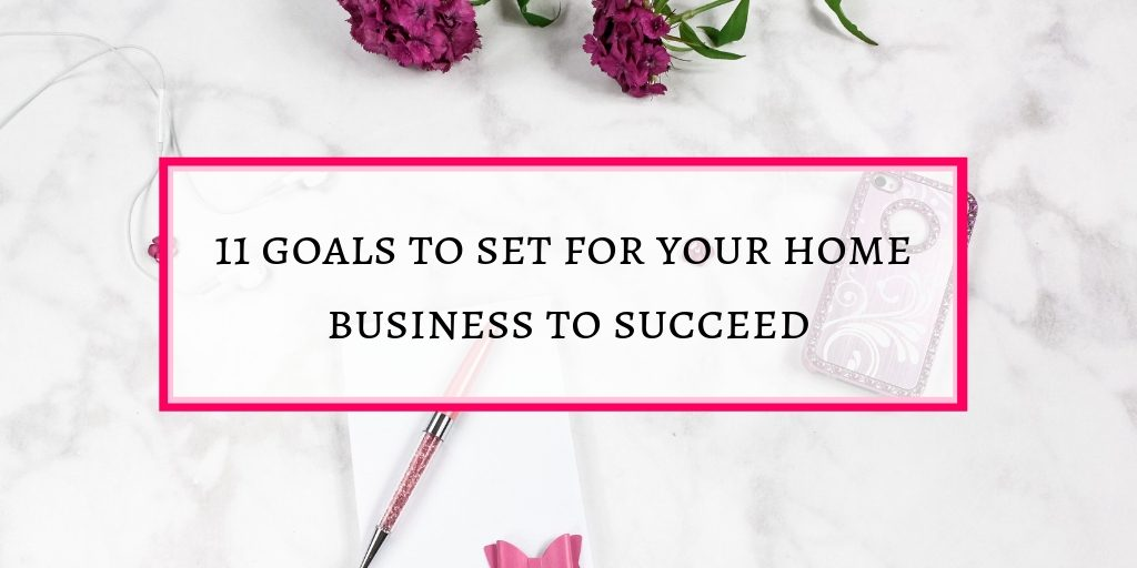 11 goals to set for your home business