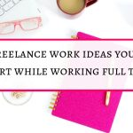25 freelance work ideas you can start while working full time