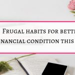 17 easy frugal habits for better financial condition this year