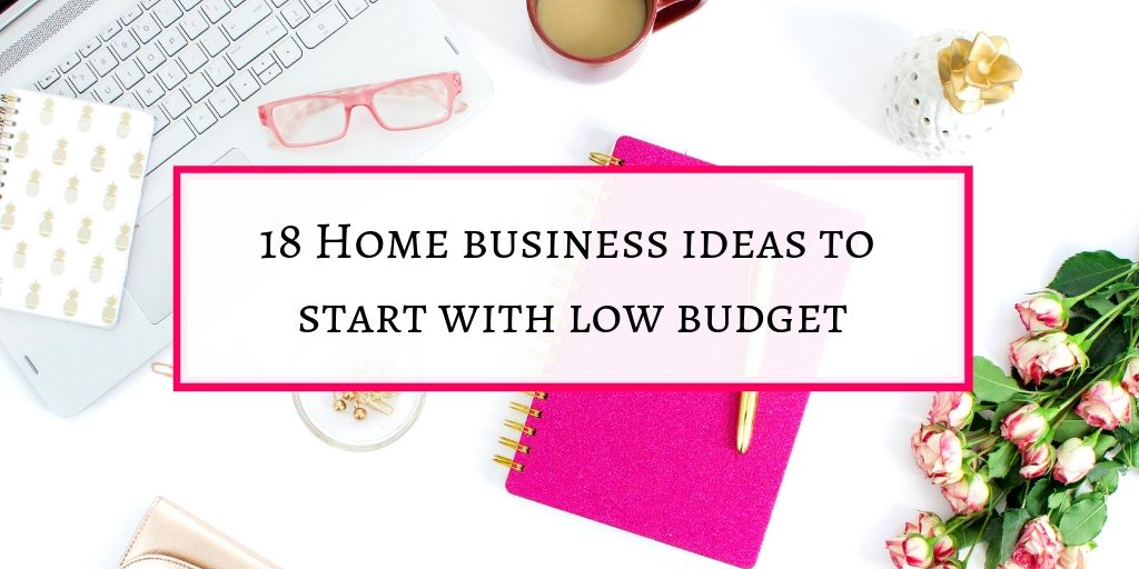 Home business ideas you can start with low budget