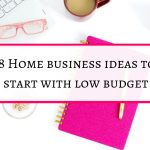 18 home business ideas you can start with low budget