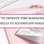 How to improve time management skills to accomplish goals