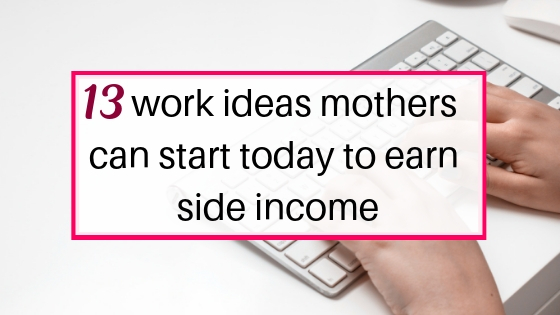 Work ideas mothers can start today and earn side income
