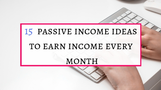 Passive income ideas to earn money and earn an income every month.