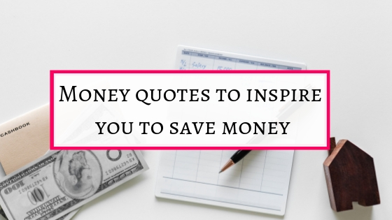 Money quotes to inspire you to save money