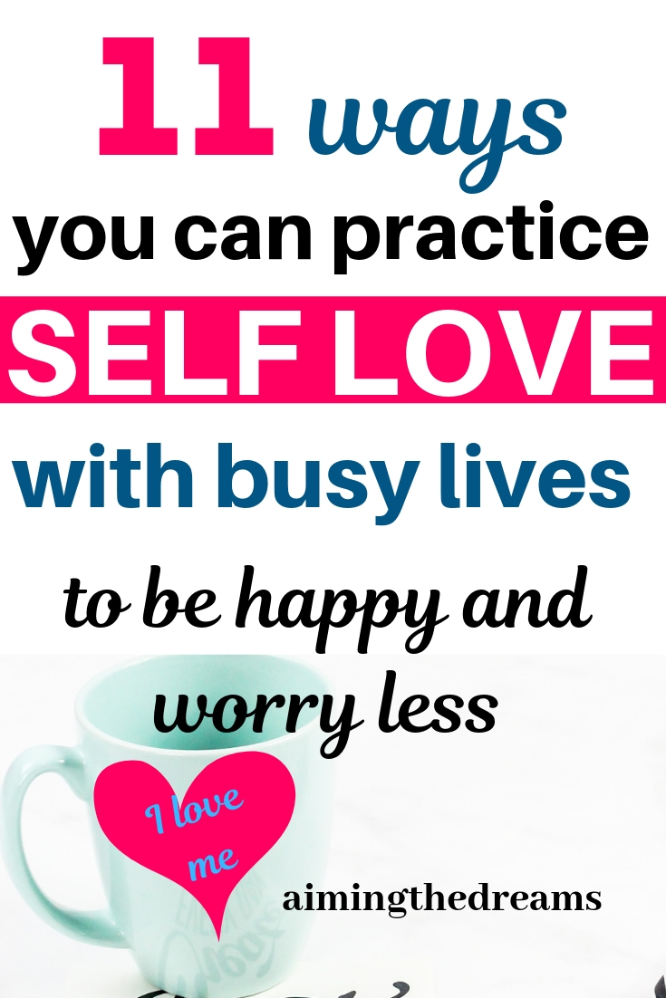 11 ways you can practice self love with busy lives to be happy and worry less.