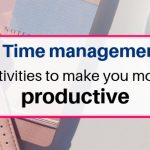 7 time management activities to make you more productive
