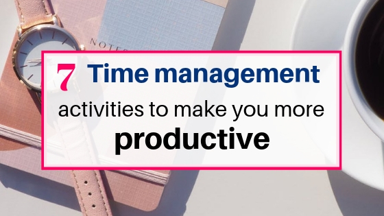 7 best time management activities to make you more productive.