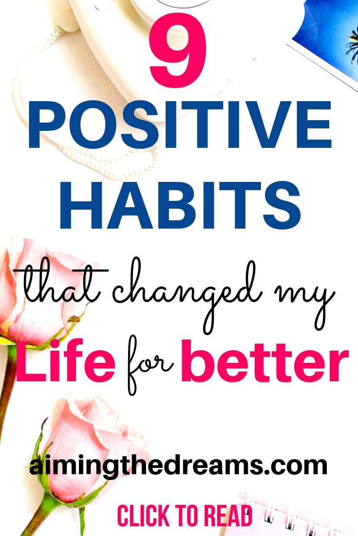 9 positive habits that changed my life for better . These are really simple habits that increase your productivity.