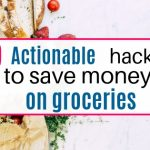 9 actionable hacks to save money on groceries each month