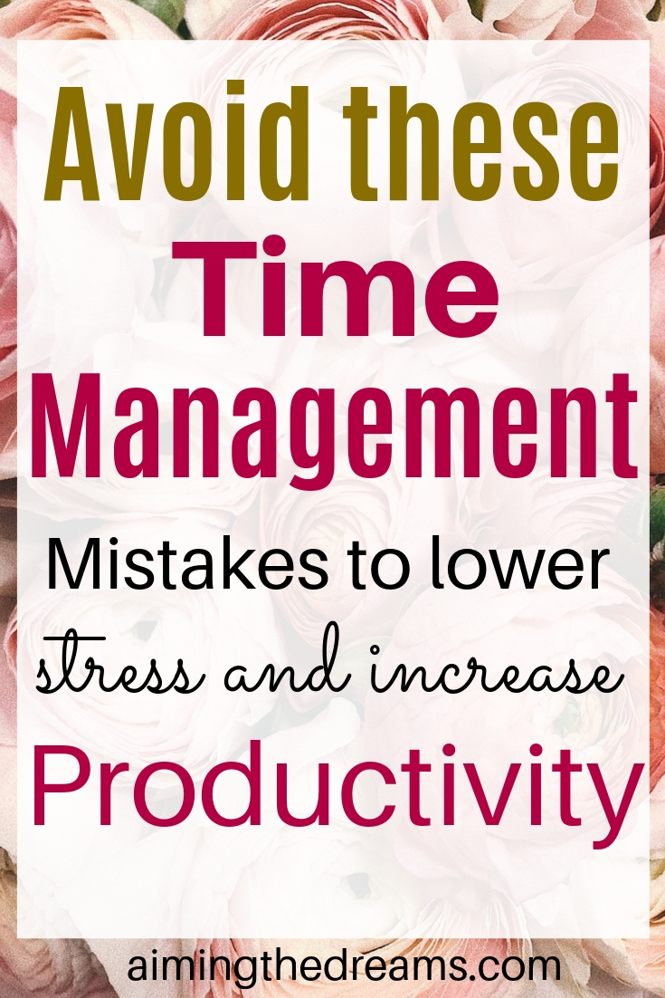Avoid these time management mistakes that create stress and lowers productivity