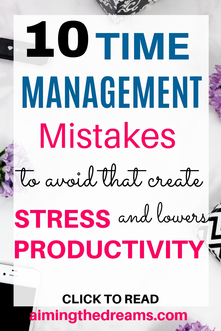10 time management mistakes that create stress and lowers productivity. Avoid these and be productive and successful in life.