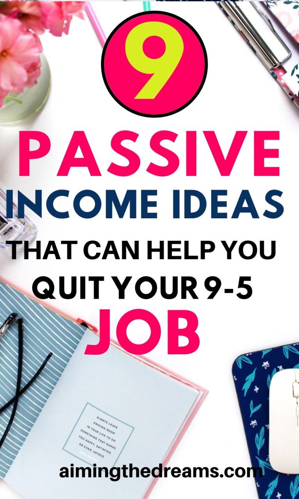 9 Passive income ideas to generate enough income to help you quit 9-5job