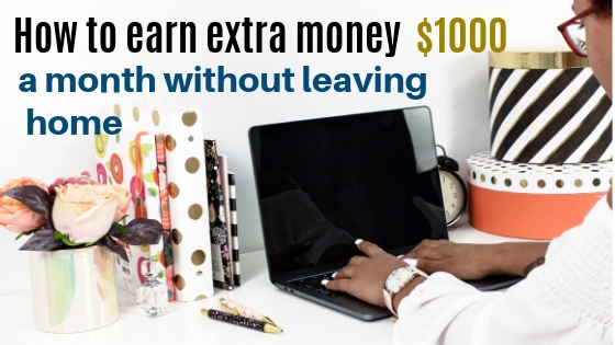 earn extra money $1000 a month without leaving home