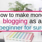 How to make money blogging as beginner for sure