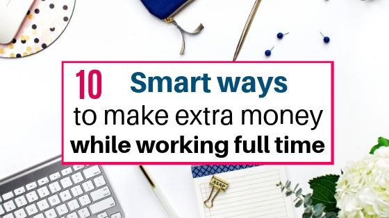 10 smart ways to make money while working full time