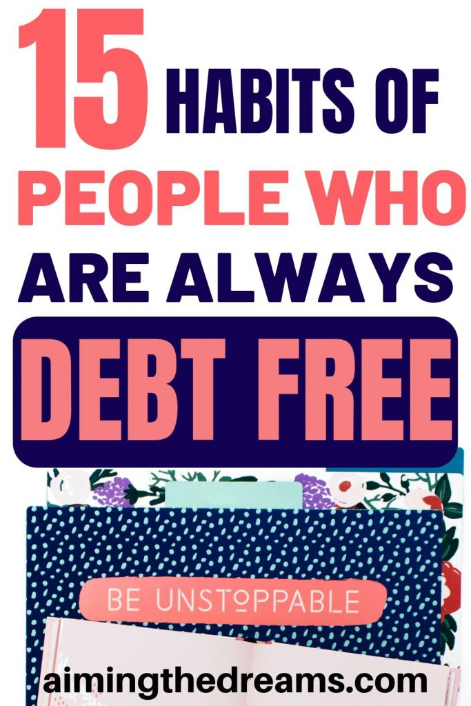 15 habits of debt free people to grow wealth and stay on top of your money saving goals