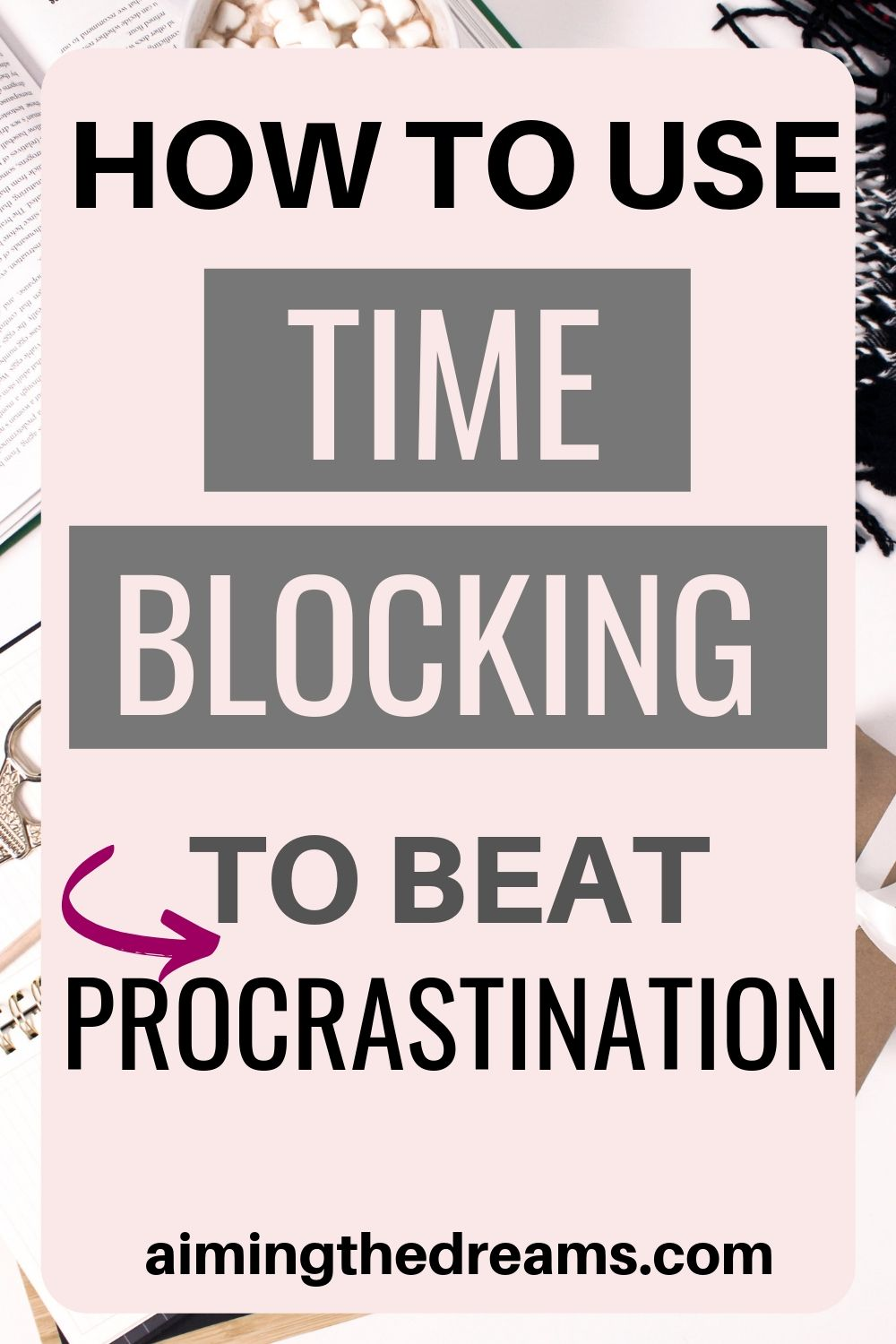 How to beat procrastination with time blocking